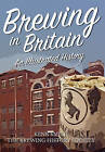 Brewing in Britain: An Illustrated History by Brewery History Society, Ken Smith (Paperback, 2016)