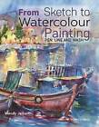 From Sketch to Watercolour Painting: Pen, Line and Wash by Wendy Jelbert (Paperback, 2017)