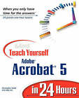 Sams Teach Yourself Adobe Acrobat 5 in 24 Hours by Christopher B. R. Smith, Sally Cox (Paperback, 2001)