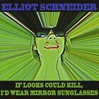 If Looks Could Kill I'd Wear Mirror Sunglasses by Elliott Schneider (CD, Jun-2012, CD Baby (distributor))