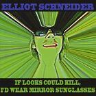 If Looks Could Kill I'd Wear Mirror Sunglasses by Elliott Schneider (CD, Jun-2012, CD Baby (distributor))