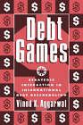 Debt Games: Strategic Interaction in International Debt Rescheduling by Vinod K. Aggarwal (Paperback, 1996)