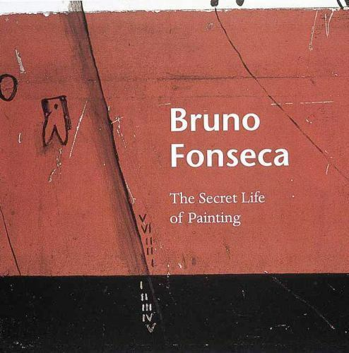 Bruno Fonseca: The Secret Life of Painting, , Fonseca, Isabel,Wilkin, Karen,Fons