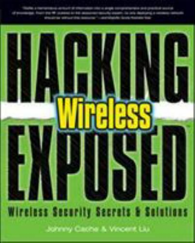 Hacking Exposed Wireless Wireless Security Secrets Solutions By Johnny Cache - $12.00