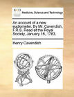 An Account of a New Eudiometer. by Mr. Cavendish, F.R.S. Read at the Royal Society, January 16, 1783. by Henry Cavendish (Paperback / softback, 2010)