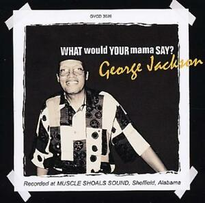 GEORGE-JACKSON-What-Would-Your-Mama-Say-NEW-SOUTHERN-SOUL-CD-GRAPEVINE-MODERN