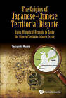 Origins Of Japanese-chinese Territorial Dispute, The: Using Historical Records To Study The Diaoyu/senkaku Islands Issue by Tadayoshi Murata (Hardback, 2016)
