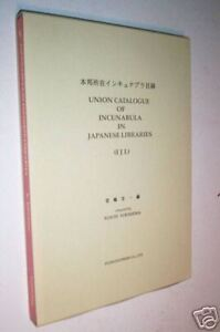 Union Catalogue of Incunabula in Japanese Libraries.