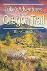 Luke's Adventures on the Oregon Trail by Barry Guinagh (Paperback / softback, 2014)