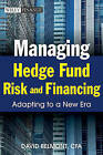 Managing Hedge Fund Risk and Financing: Adapting to a New Era by David P. Belmont (Hardback, 2011)