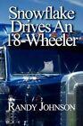 Snowflake Drives an 18-wheeler 9781451279757 by Randy Johnson Paperback