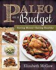 Paleo on a Budget: Saving Money, Eating Healthy by Elizabeth McGaw (Paperback / softback, 2013)
