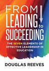 From Leading to Succeeding: The Seven Elements of Effective Leadership in Education by Douglas Reeves, Juli K Dixon (Paperback / softback, 2016)