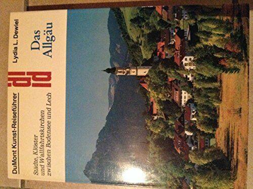 Das Allgau: Stadte, Kloster und Wallfahrtskirchen zwischen Bodensee und L