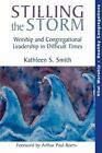 Stilling the Storm: Worship and Congregational Leadership in Difficult Times by Kathleen Shelton Smith (Paperback, 2006)