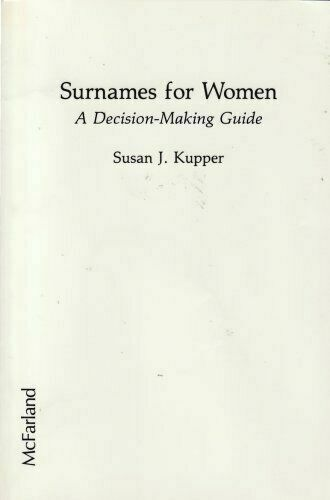 Surnames for Women : A Decision-Making Guide by Susan J. Kupper