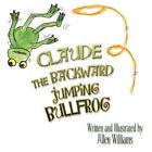 Claude The Backward Jumping Bullfrog by Allen Williams 9781606725504