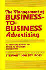 The Management of Business-to-Business Advertising: A Working Guide for Small to Mid-Size Companies by Stewart Ross (Hardback, 1986)