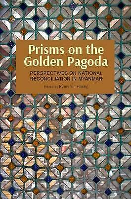 1 of 1 - Prisms on the Golden Pagoda: Perspectives on National Reconciliation in Myanmar,