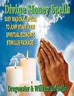 Divine Money Spells: Easy Magickal Spells to Jump Start Your Spiritual Economic Stimulus Package by William Oribello (Paperback / softback, 2011)