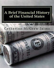 A Brief Financial History of the United States by Catherine McGrew Jaime (Paperback / softback, 2011)