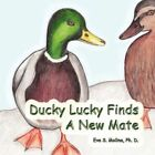Ducky Lucky Finds a Mate by Eva S Molina Ph D 9781425972905