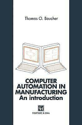 Computer Automation in Manufacturing: An introduction by Boucher, Thomas O.