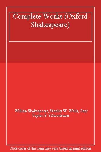 Complete Works (The Oxford Shakespeare),William Shakespeare, Stanley W. Wells,