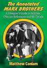 The Annotated Marx Brothers: A Filmgoer's Guide to in-Jokes, Obscure References and Sly Details by Matthew Coniam (Paperback, 2015)
