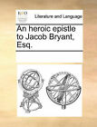 An Heroic Epistle to Jacob Bryant, Esq. by Multiple Contributors (Paperback / softback, 2010)