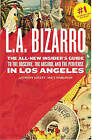 L.A. Bizarro: The All New Insider's Guide to the Obscure, the Absurd, and the Perverse in Los Angeles by Anthony R Lovett, Matt Maranian (Paperback, 2007)