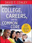 Getting Ready for College, Careers, and the Common Core: What Every Educator Needs to Know by David T. Conley (Hardback, 2013)