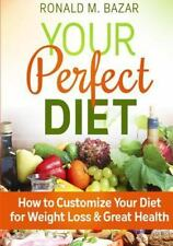 Your Perfect Diet : How to Customize Your Diet for Weight Loss and Great Heal...