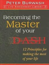 Becoming the Master of your DASH: 12 Principles for making the most of your life