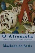 O Alienista : O Lava-Jato Da Delação Premiada by Joaquim Maria Machado de...
