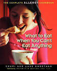 What to Eat When You Can't Eat Anything: The Complete Allergy Cookbook by Chupi Sweetman, Luke Sweetman (Paperback, 2004)