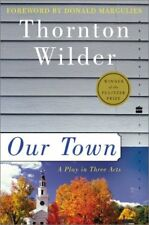 Perennial Classics: Our Town : A Play in Three Acts by Thornton Wilder (2003, Paperback)