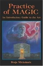 Practice of Magic: An Introductory Guide to the Art: By Draja Mickaharic
