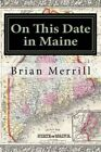 On This Date in Maine by Brian Merrill (Paperback / softback, 2014)