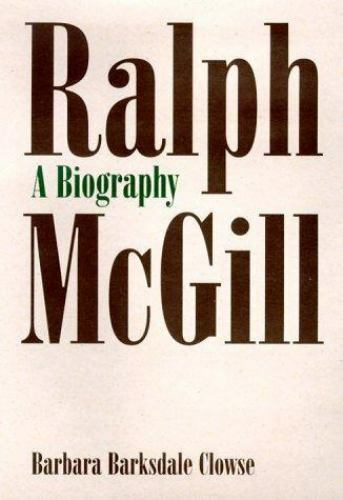 Ralph McGill : A Biography by Barbara B. Clowse