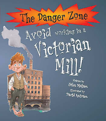 John Malam, Avoid Working in a Victorian Mill! (Danger Zone), Very Good Book
