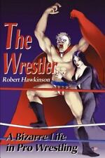 The Wrestler : A Bizarre Life in Pro Wrestling by Robert Hawkinson (2000,...