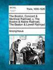 The Boston, Concord & Montreal Railroad, V. the Boston & Maine Railroad, the Boston & Lowell Railroad by Anonymous (Paperback / softback, 2012)