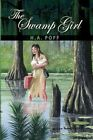 The Swamp Girl by H a Poff 9781441561053 Paperback 2009