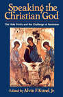 Speaking the Christian God: The Holy Trinity and the Challenge of Feminism by William B Eerdmans Publishing Co (Paperback, 1992)