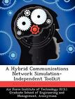 A Hybrid Communications Network Simulation-Independent Toolkit by David M Dines (Paperback / softback, 2012)
