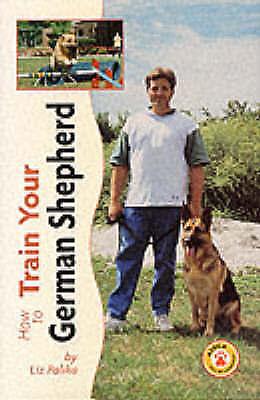 Palika, Liz, How to Train Your German Shepherd (How to train your.series), Excel
