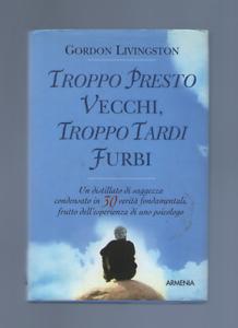 GORDON-LIVINGSTON-034-TROPPO-PRESTO-VECCHI-TROPPO-TARDI-FURBI-034