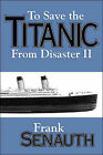 To Save the  Titanic  from Disaster: No. 2 by Frank Senauth (Paperback, 2000)