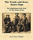The Frank and Jesse James Saga - The Beginning of the End for the James Gang by R G Tidwell (Paperback / softback, 2011)